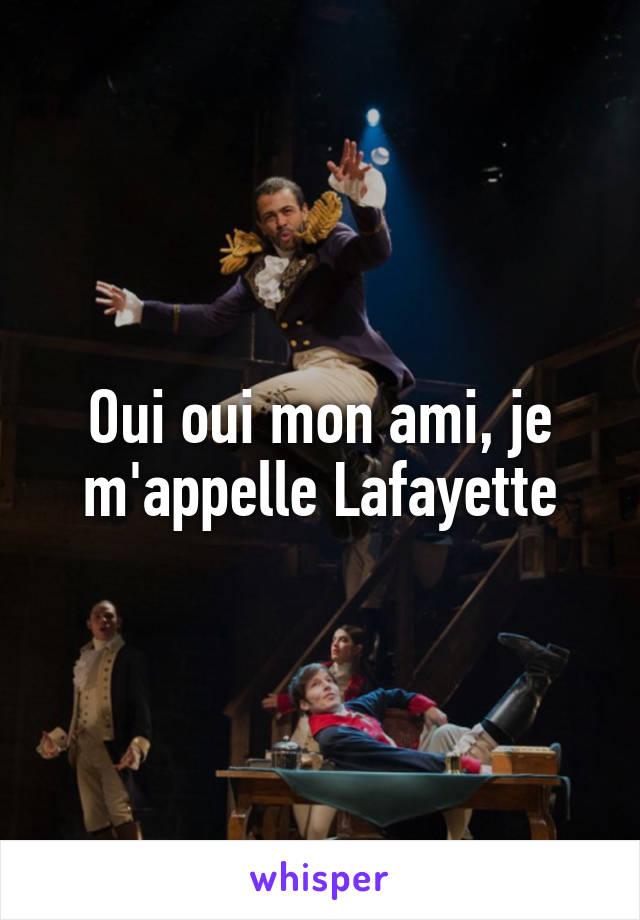 Oui oui mon ami, je m'appelle Lafayette
