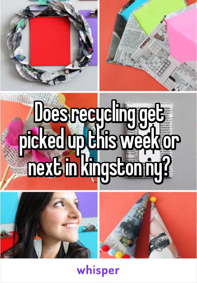 Does recycling get picked up this week or next in kingston ny?