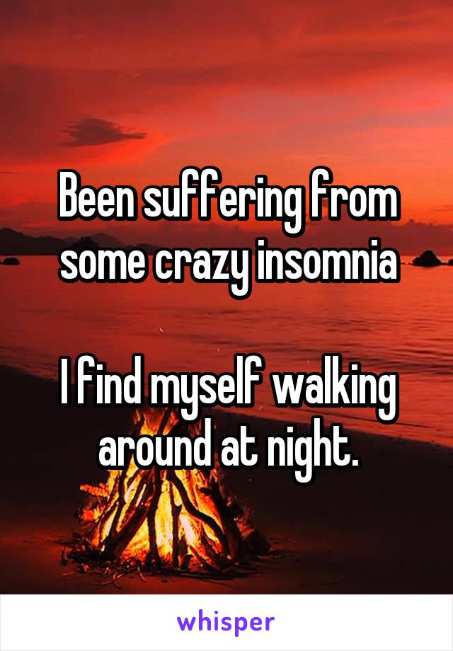 Been suffering from some crazy insomnia  I find myself walking around at night.