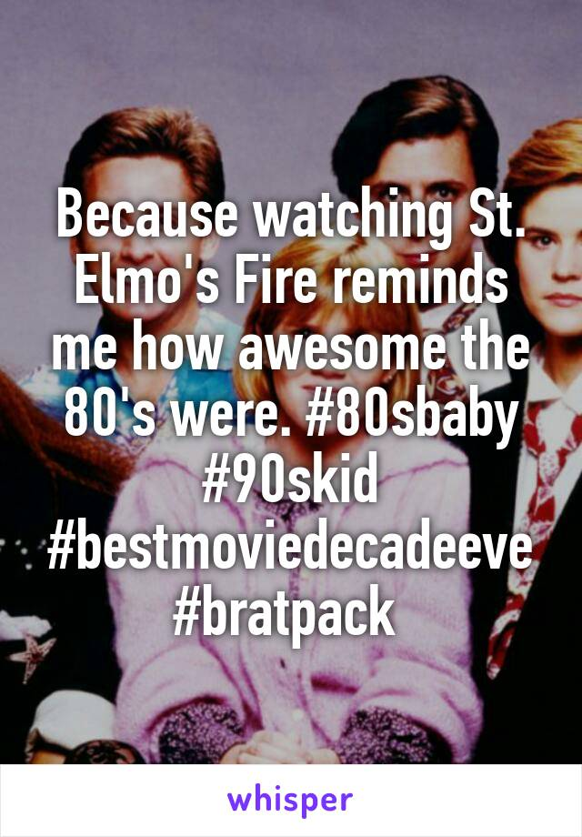 Because watching St. Elmo's Fire reminds me how awesome the 80's were. #80sbaby #90skid #bestmoviedecadeeve #bratpack