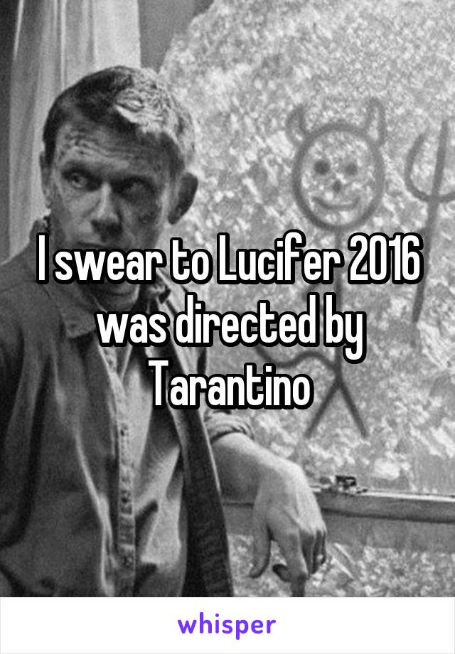 I swear to Lucifer 2016 was directed by Tarantino