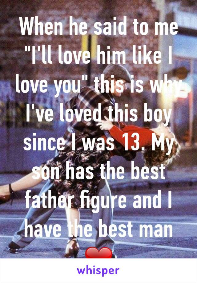 """When he said to me """"I'll love him like I love you"""" this is why I've loved this boy since I was 13. My son has the best father figure and I have the best man ❤"""