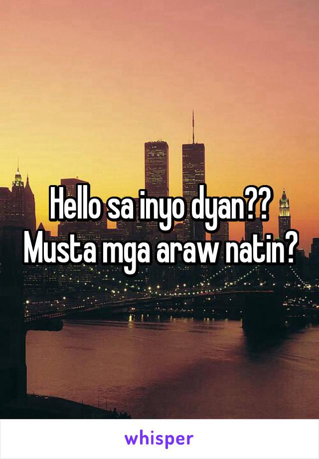 Hello sa inyo dyan?? Musta mga araw natin?