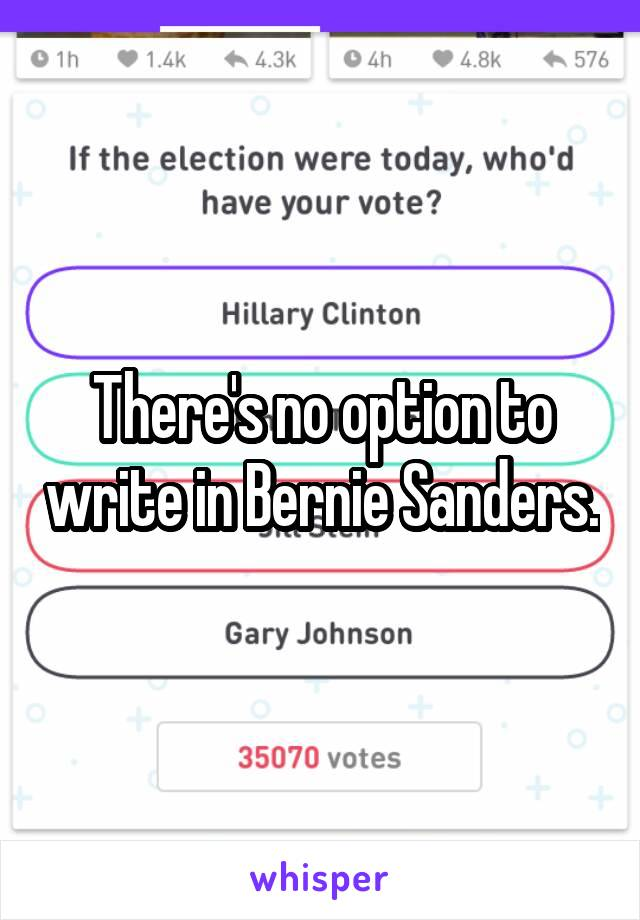 There's no option to write in Bernie Sanders.