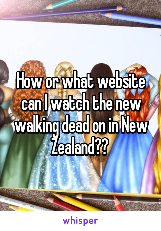 How or what website can I watch the new walking dead on in New Zealand??
