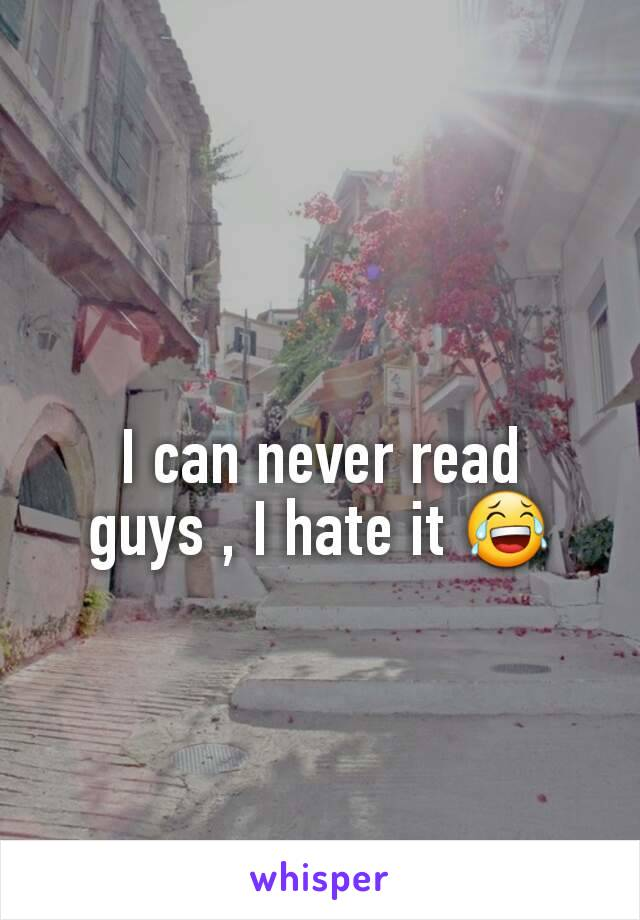 I can never read guys , I hate it 😂