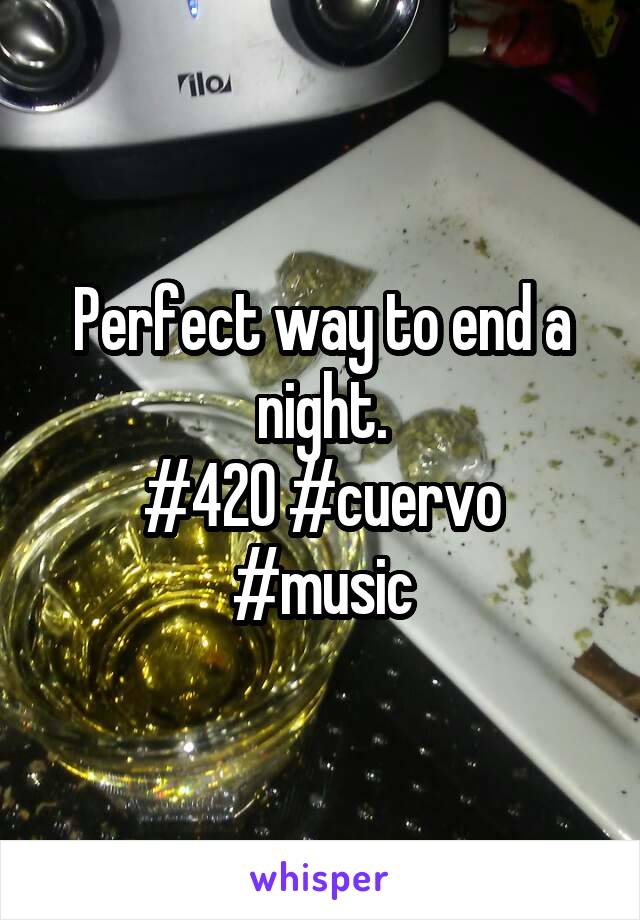 Perfect way to end a night. #420 #cuervo #music