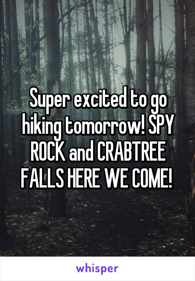 Super excited to go hiking tomorrow! SPY ROCK and CRABTREE FALLS HERE WE COME!