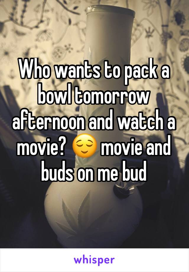 Who wants to pack a bowl tomorrow afternoon and watch a movie? 😌 movie and buds on me bud
