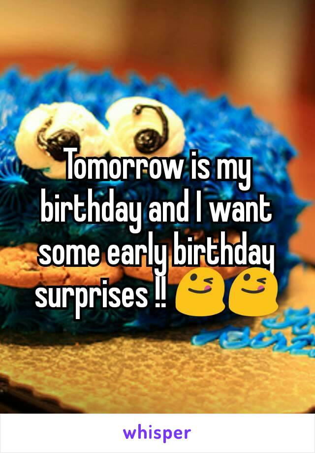 Tomorrow is my birthday and I want some early birthday surprises !! 😋😋