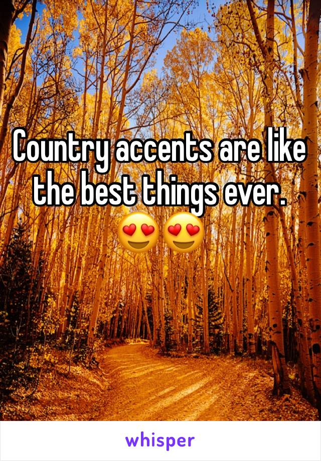 Country accents are like the best things ever. 😍😍