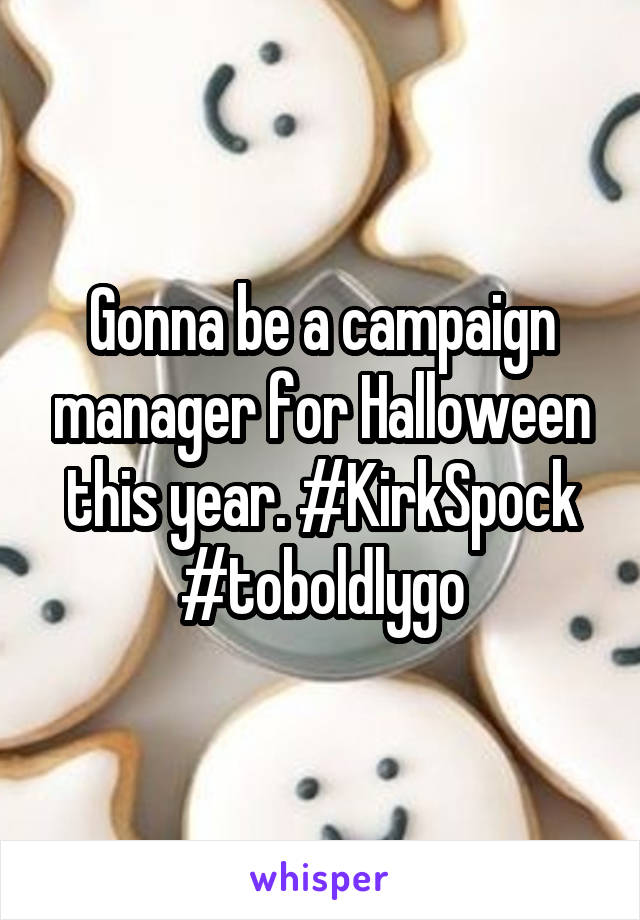 Gonna be a campaign manager for Halloween this year. #KirkSpock #toboldlygo