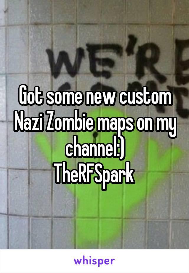 Got some new custom Nazi Zombie maps on my channel:) TheRFSpark