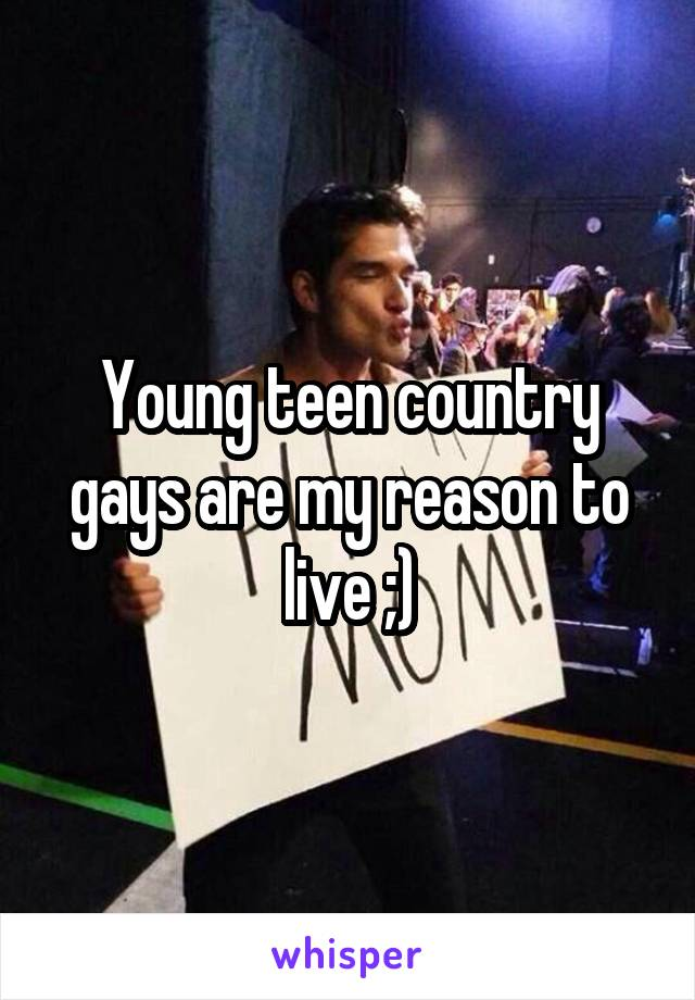 Young teen country gays are my reason to live ;)