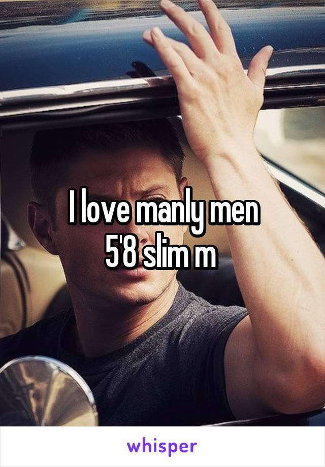 I love manly men 5'8 slim m