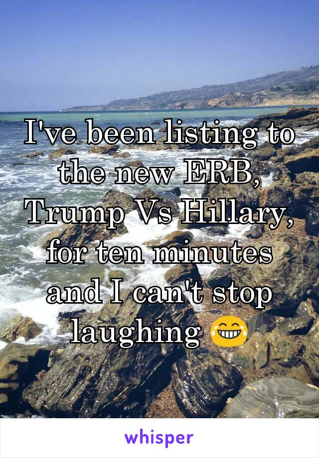 I've been listing to the new ERB, Trump Vs Hillary, for ten minutes and I can't stop laughing 😂