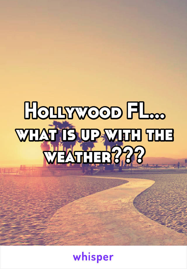 Hollywood FL... what is up with the weather???