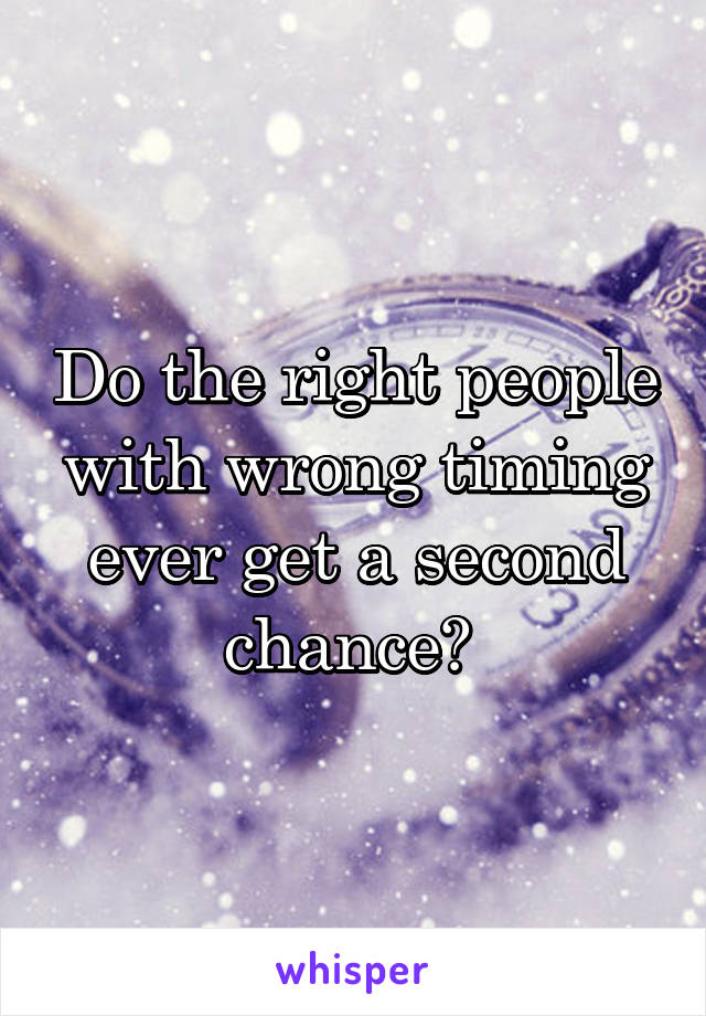 Do the right people with wrong timing ever get a second chance?
