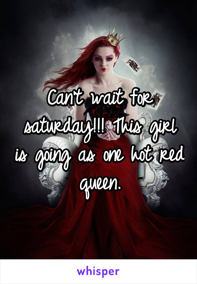 Can't wait for saturday!!! This girl is going as one hot red queen.