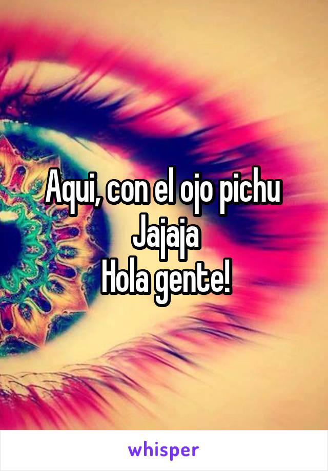 Aqui, con el ojo pichu  Jajaja Hola gente!