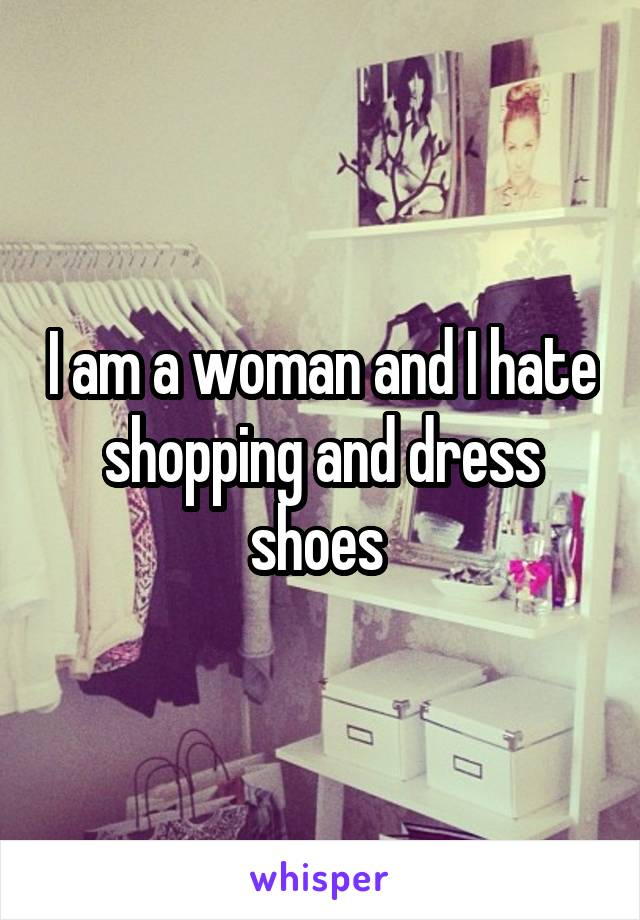 I am a woman and I hate shopping and dress shoes