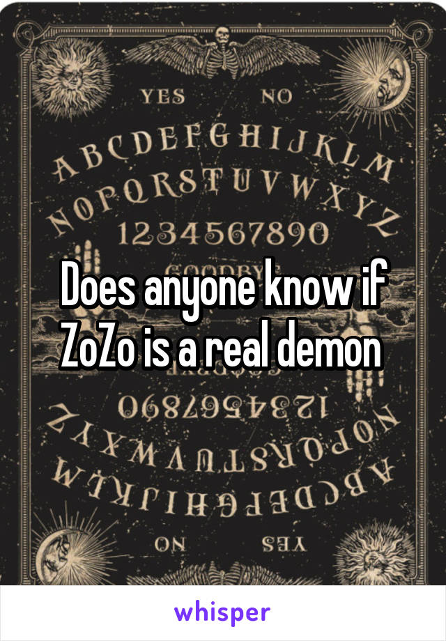 Does anyone know if ZoZo is a real demon