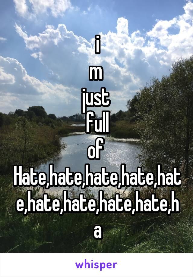 i m  just  full of  Hate,hate,hate,hate,hate,hate,hate,hate,hate,ha
