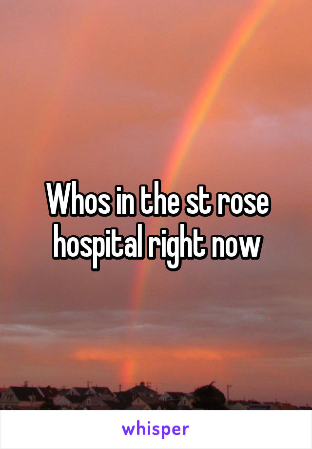 Whos in the st rose hospital right now