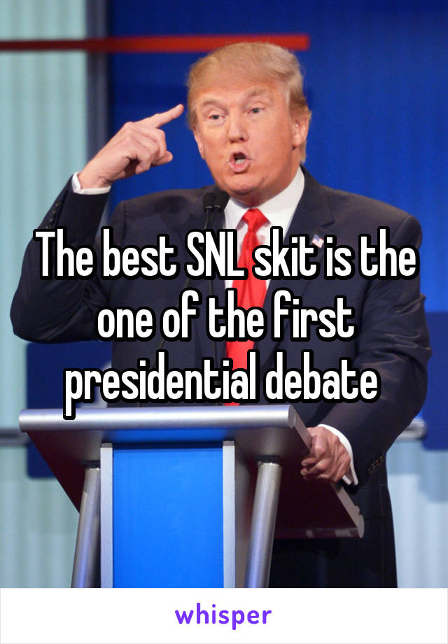 The best SNL skit is the one of the first presidential debate