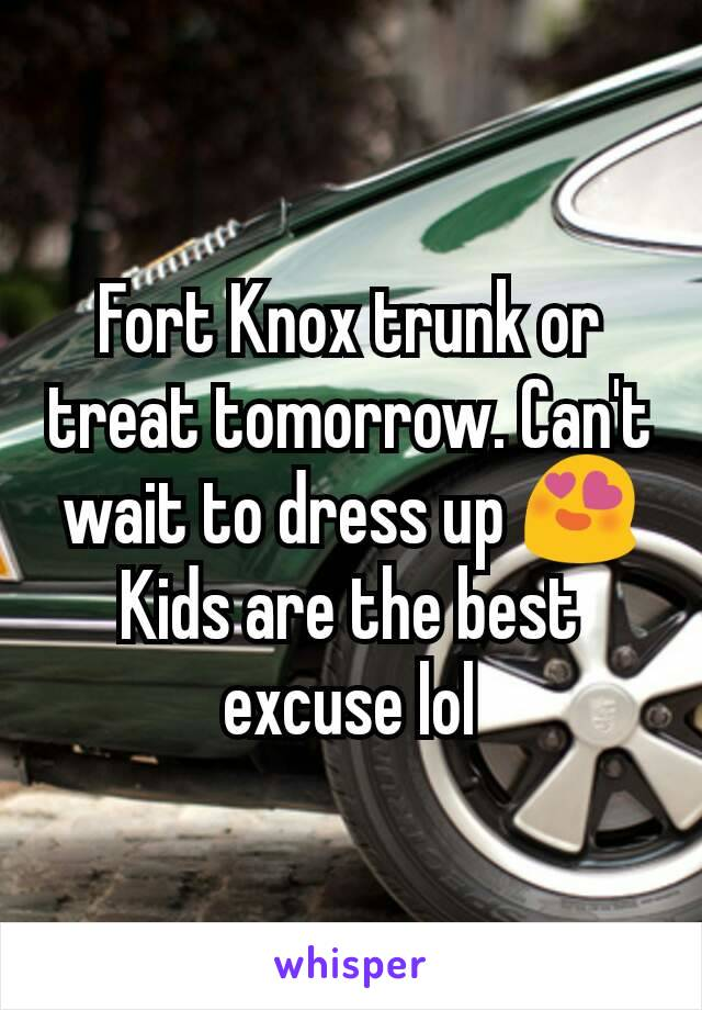 Fort Knox trunk or treat tomorrow. Can't wait to dress up 😍 Kids are the best excuse lol