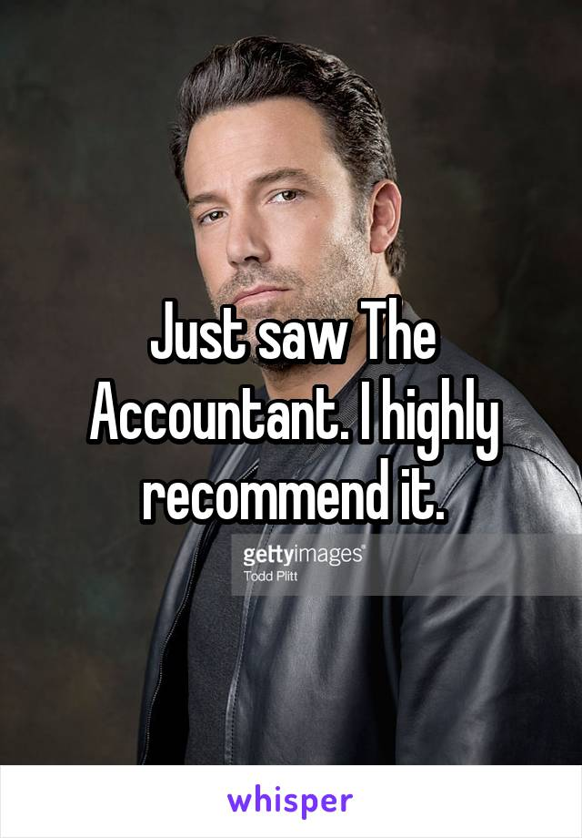 Just saw The Accountant. I highly recommend it.