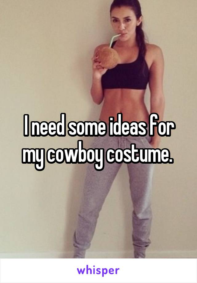 I need some ideas for my cowboy costume.
