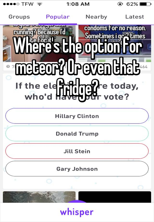Where's the option for meteor? Or even that fridge?