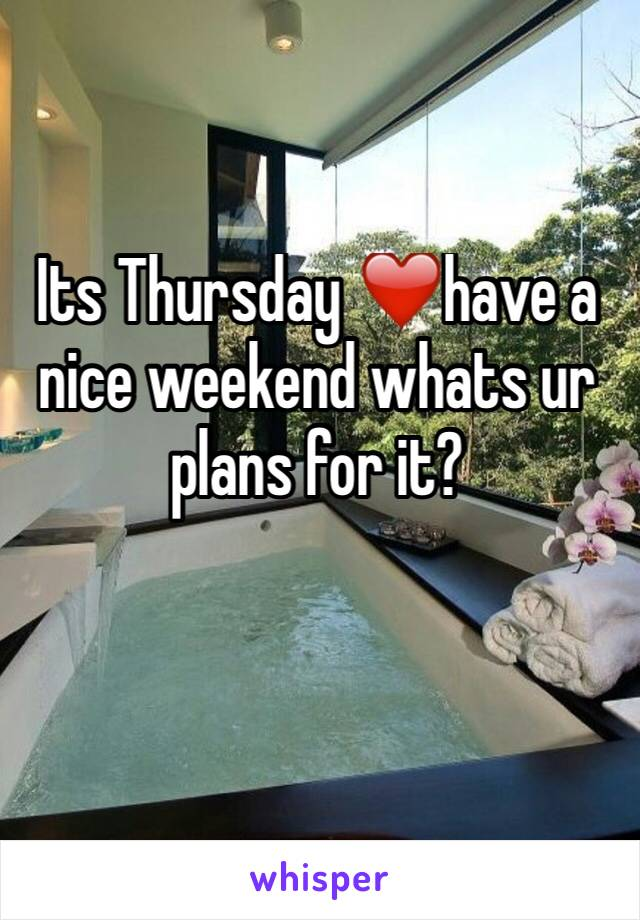 Its Thursday ❤️have a nice weekend whats ur plans for it?