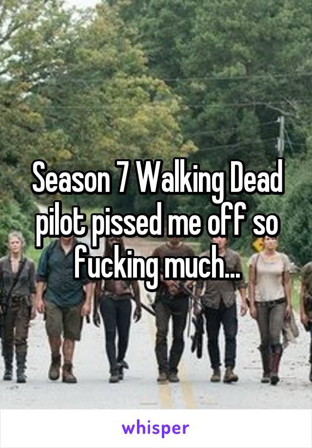 Season 7 Walking Dead pilot pissed me off so fucking much...