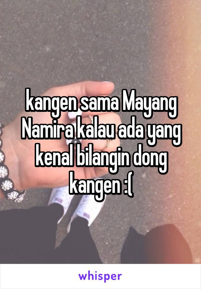 kangen sama Mayang Namira kalau ada yang kenal bilangin dong kangen :(