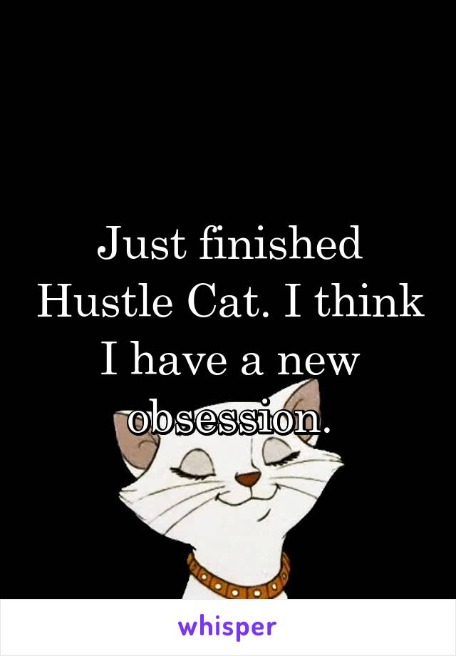 Just finished Hustle Cat. I think I have a new obsession.