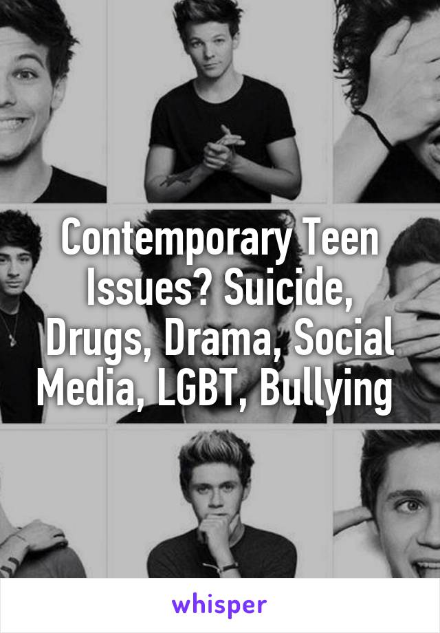 Contemporary Teen Issues? Suicide, Drugs, Drama, Social Media, LGBT, Bullying