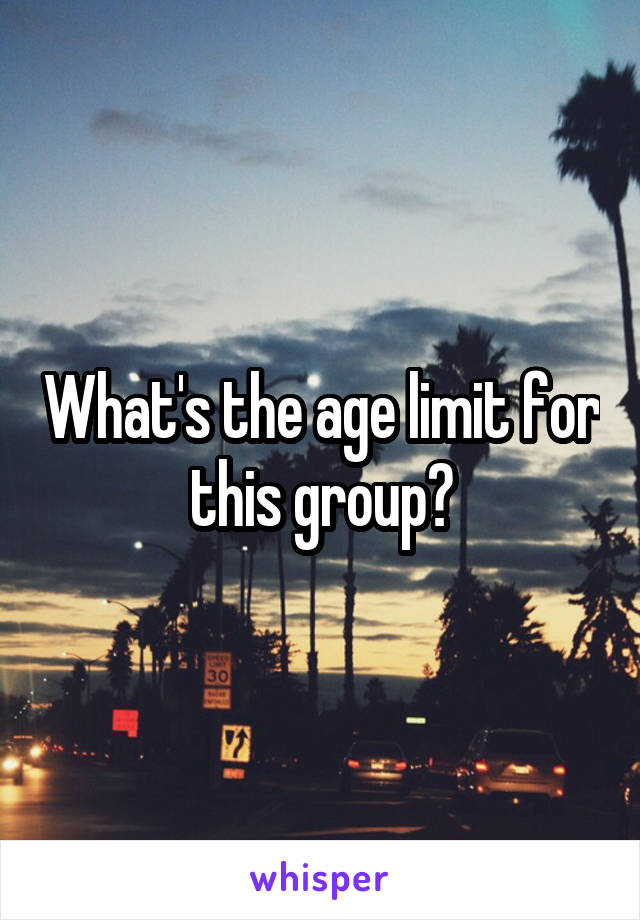 What's the age limit for this group?