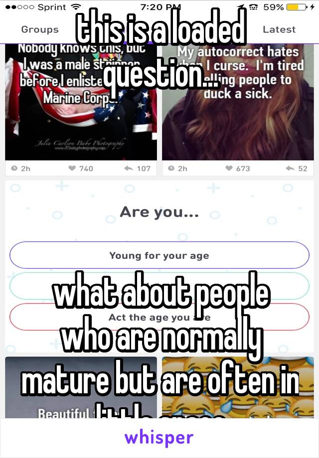 this is a loaded question...     what about people who are normally mature but are often in little space