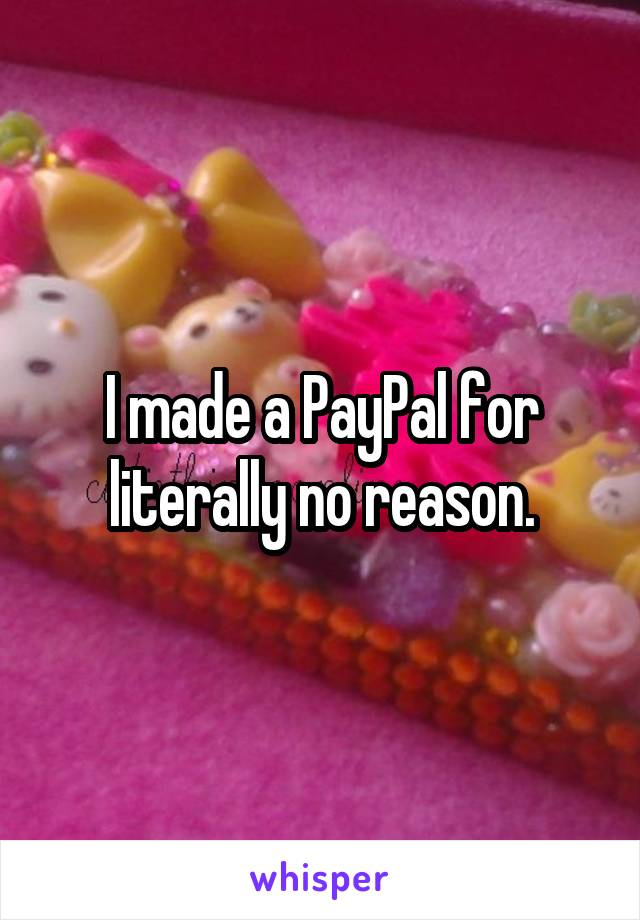 I made a PayPal for literally no reason.