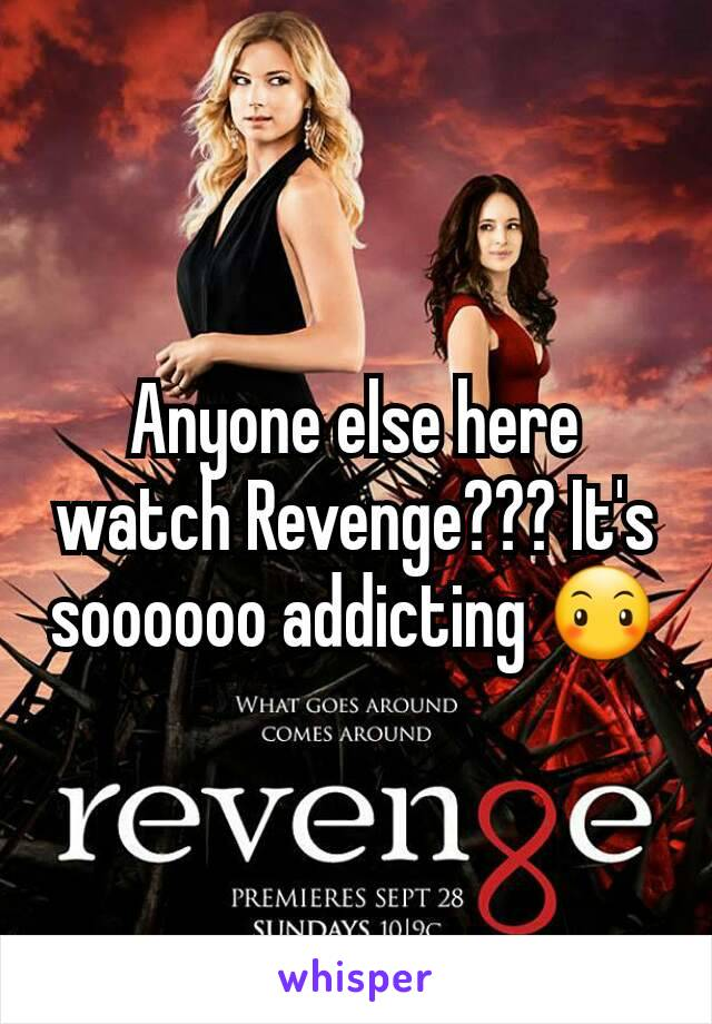 Anyone else here watch Revenge??? It's soooooo addicting 😶
