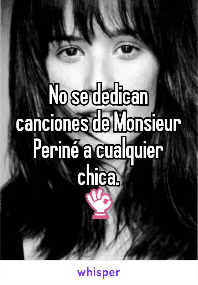 No se dedican canciones de Monsieur Periné a cualquier chica. 👌