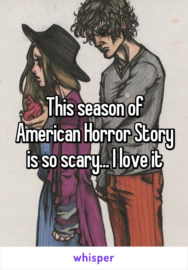 This season of American Horror Story is so scary... I love it