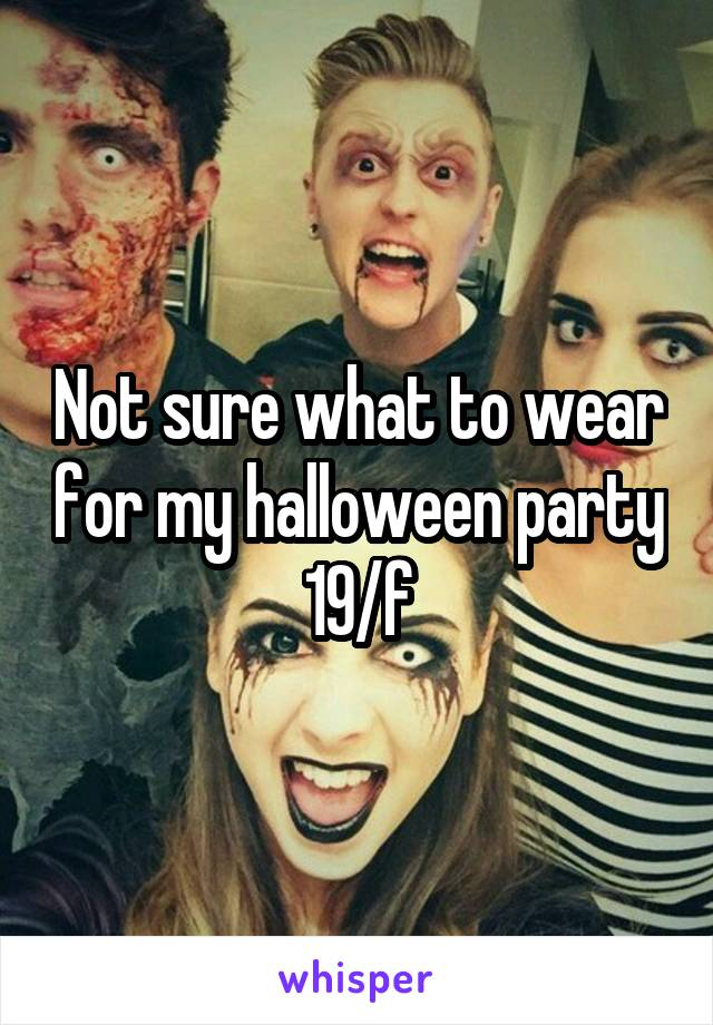 Not sure what to wear for my halloween party 19/f