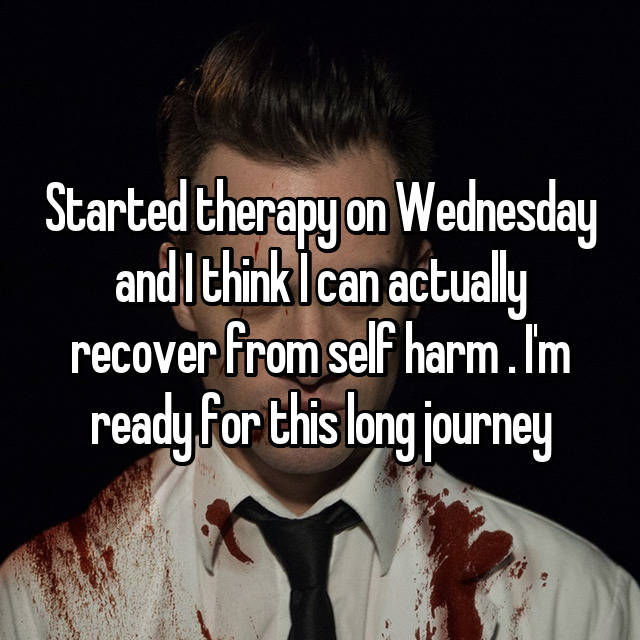 Started therapy on Wednesday and I think I can actually recover from self harm . I'm ready for this long journey