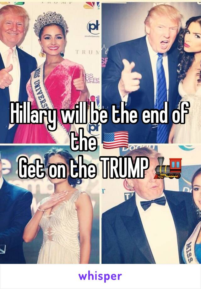 Hillary will be the end of the 🇺🇸  Get on the TRUMP 🚂