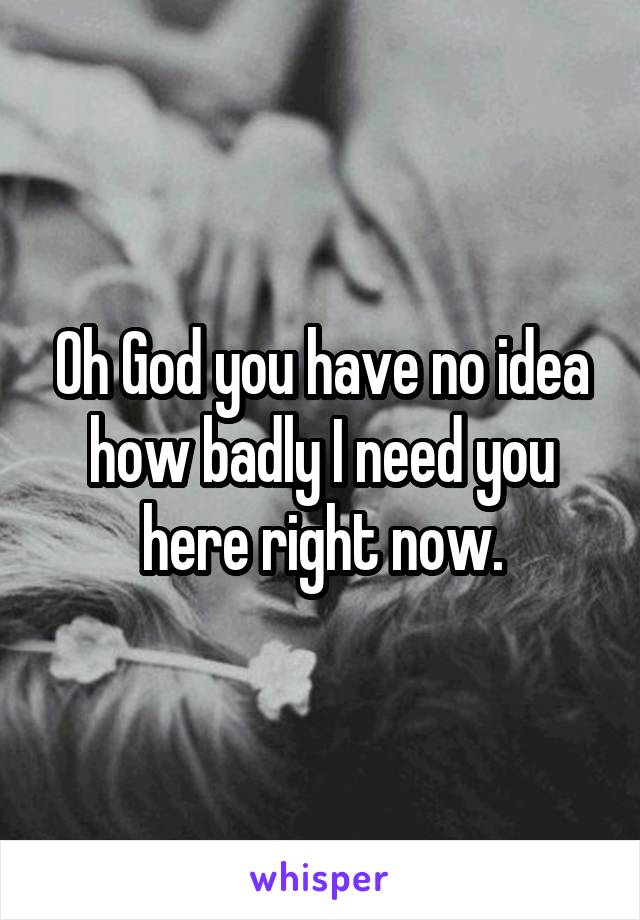 Oh God you have no idea how badly I need you here right now.