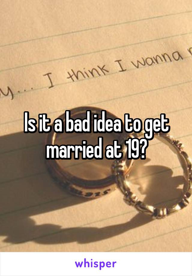 Is it a bad idea to get married at 19?