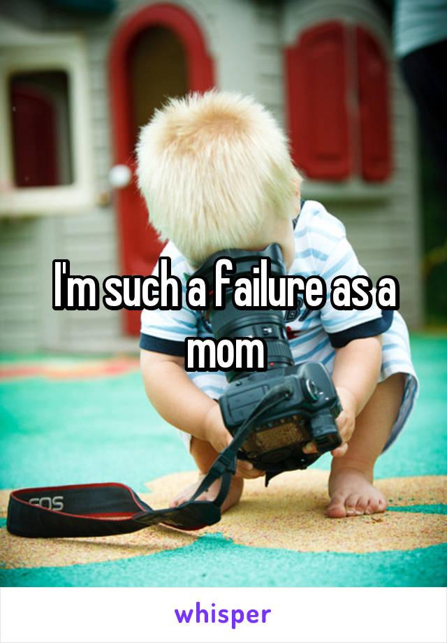 I'm such a failure as a mom